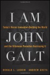 I Am John Galt: Today's Heroic Innovators Building the World and the Villainous Parasites Destroying It - Donald Luskin;Andrew Greta