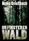 Im finsteren Wald (German Edition) - Heiko Grießbach