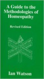 A Guide To The Methodologies Of Homeopathy - Ian  Watson