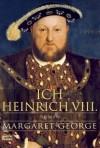 Ich, Heinrich VIII. - Margaret George, Reiner Schmidt
