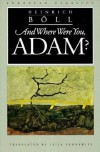 And Where Were You, Adam (European Classics) - Heinrich Boll