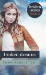 Broken Dreams (Broken Series) - Dawn Pendleton