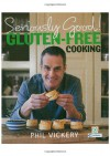 Seriously Good! Gluten-free Cooking - Phil Vickery