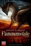 Flammenwüste: Roman - Akram El-Bahay