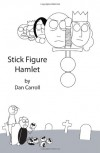 Stick Figure Hamlet - Dan  Carroll, William Shakespeare