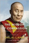 The Wisdom of Compassion: Stories of Remarkable Encounters and Timeless Insights - Victor Chan, Dalai Lama XIV