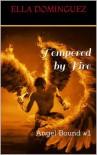 Tempered by Fire (Angel Bound #1) - Ella Dominguez