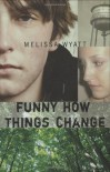 Funny How Things Change - Melissa Wyatt