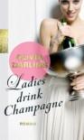 Ladies drink Champagne - Olivia Darling