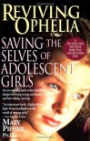 Reviving Ophelia: Saving the Selves of Adolescent Girls (Ballantine Reader's Circle) - Mary Pipher