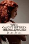 Torn: Caught between the Billionaires (The Complete Series) - Julia Sykes