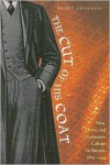 The Cut of His Coat: Men, Dress, and Consumer Culture in Britain, 1860-1914 - Brent Shannon