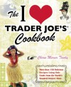 The I Love Trader Joe's Cookbook: More than 150 Delicious Recipes Using Only Foods from the World�s Greatest Grocery Store - Cherie Mercer Twohy