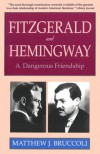 Fitzgerald and Hemingway: A Dangerous Friendship - Matthew J. Bruccoli