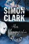 Her Vampyrrhic Heart - Simon Clark