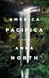 America Pacifica: A Novel - Anna North