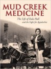 Mud Creek Medicine, the life of Eula Hall and the fight for Appalachia - Kiran Bhatraju