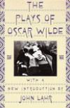 The Plays of Oscar Wilde - Oscar Wilde, John Lahr