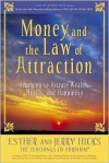 Money, and the Law of Attraction: Learning to Attract Wealth, Health, and Happiness - Esther Hicks,  Jerry Hicks
