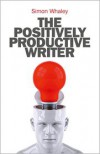 The Positively Productive Writer - Simon Whaley