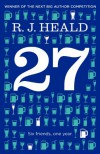 27 (Twenty-Seven): Six Friends, One Year - R.J. Heald