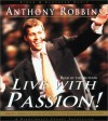 Live with Passion!: Stategies for Creating a Compelling Future - Anthony Robbins