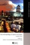 The Anthropology of Space and Place: Locating Culture (Blackwell Readers in Anthropology) - Setha M. Low, Denise Lawrence-Zunigais