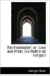 Ironmaster; Or, Love and Pride: Le Maitre de Forges - Georges Ohnet