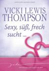 Sexy, süß, frech sucht...: 1. Der Liebesbeweis 2. Der Cowboy 3. Der beste Freund 4. Die Wette - Vickie Lewis Thompson