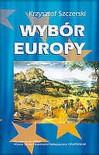 Wybor Europy: Katolik Wobec Polityki W Unii Europejskiej - Krzysztof Szczerski