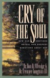 The Cry of the Soul: How Our Emotions Reveal Our Deepest Questions About God - Dan B. Allender, Tremper Longman III, Mike Edwards, Larry Mead