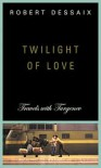 Twilight of Love: Travels with Turgenev - Robert Dessaix