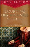 Courting Her Highness: The Story of Queen Anne - Jean Plaidy