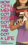 How Opal Metha Got Kissed, Got Wild And Got A Life - Kaavya Viswanathan