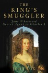 The King's Smuggler: Jane Whorwood, Secret Agent to Charles I - John  Fox
