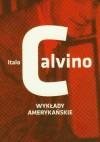 Wykłady amerykańskie. Sześć przypomnień dla przyszłego tysiąclecia - Italo Calvino, Anna Wasilewska