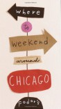 Fodor's Where to Weekend Around Chicago, 1st Edition (Special-Interest Titles) - Fodor's Travel Publications Inc.