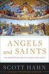 Angels and Saints: A Biblical Guide to Friendship with God's Holy Ones - Scott Hahn