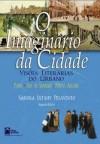 O Imaginario Da Cidade: Visoes Literarias Do Urbano: Paris, Rio de Janeiro, Porto Alegre - Sandra Jatahy Pesavento