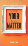 Make Your Idea Matter - Bernadette Jiwa