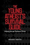 The Young Atheist's Survival Guide: Helping Secular Students Thrive - Hemant Mehta