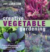 Creative Vegetable Gardening - Joy Larkcom