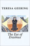 The Eye of Erasmus: Erasmus the Omnipotent - Teresa Geering