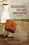 Sunlight on My Shadow: A Birth Mother's Journey From Secrecy to Renewal - Judy Liautaud