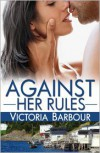 Against Her Rules - Victoria Barbour