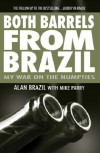 Both Barrels from Brazil: My War Against the Numpties - Alan Brazil, Mike Parry