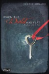 When the World Was Flat (and we were in love) - Ingrid Jonach