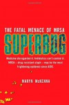 Superbug: The Fatal Menace of MRSA - Maryn McKenna