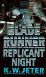 Replicant Night - K.W. Jeter