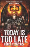 Today Is Too Late (The Shedim Rebellion) (Volume 1) - Burke Fitzpatrick